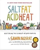 Salt, Fat, Acid, Heat: Mastering the Elements of Good Cooking ebook by