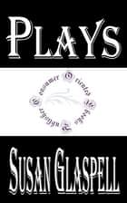 Plays by Susan Glaspell eBook by Susan Glaspell