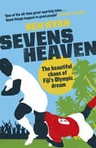 Sevens Heaven - The Beautiful Chaos of Fiji's Olympic Dream: WINNER OF THE TELEGRAPH SPORTS BOOK OF THE YEAR 2019 ebook by