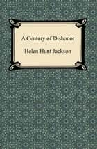 A Century of Dishonor ebook by Helen Hunt Jackson