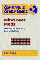 Summary & Study Guide - Mind over Meds - When to Let Your Body Heal on Its Own ebook by Lee Tang
