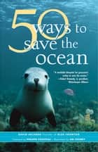 50 Ways to Save the Ocean ebook by David Helvarg,Jim Toomey