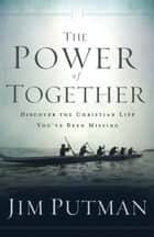 The Power of Together - Discover the Christian Life You've Been Missing ebook by Jim Putman