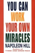 You Can Work Your Own Miracles ebook by Napoleon Hill