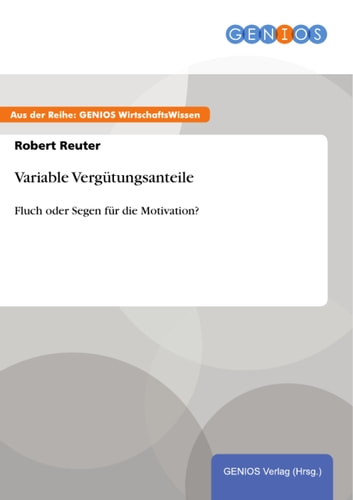 Variable Vergütungsanteile - Fluch oder Segen für die Motivation? ebook by Robert Reuter