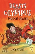 Beasts of Olympus 4: Dragon Healer ebook by Lucy Coats