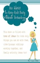 110 Ideas to Keep Kids Busy Without Technology ebook by