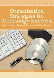 Organization Strategies for Genealogy Success - Family History Research Tactics to Get Better Results ebook by Denise May Levenick