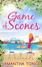 Game Of Scones: A feel-good summer romance! ebook by Samantha Tonge