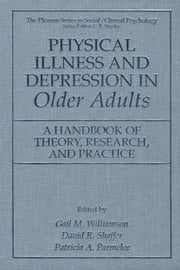 Physical Illness and Depression in Older Adults - A Handbook of Theory, Research, and Practice ebook by Gail M. Williamson,David R. Shaffer,Patricia A. Parmelee