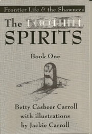 The Foothill Spirits: Book One - Frontier Life & the Shawnees ebook by Betty Casbeer Carroll