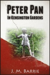 Peter Pan in Kensington Gardens ebook by J. M. Barrie