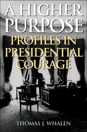 A Higher Purpose - Profiles in Presidential Courage ebook by Thomas J. Whalen