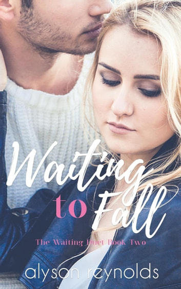 Waiting to Fall - The Waiting Duet ebook by Alyson Reynolds