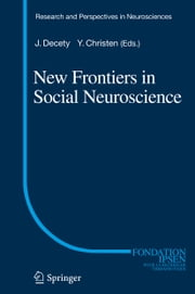 New Frontiers in Social Neuroscience ebook by Jean Decety,Yves Christen