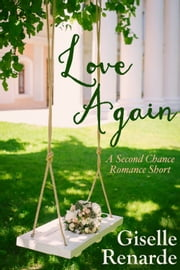 Love Again: A Second Chance Romance Short ebook by Giselle Renarde