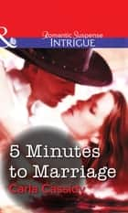 5 Minutes to Marriage (Mills & Boon Intrigue) ebook by Carla Cassidy