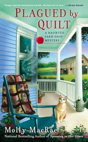 Plagued By Quilt - A Haunted Yarn Shop Mystery ebook by Molly MacRae