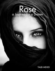 Rose a Journey for a Dream ebook by MEHDI TALBI