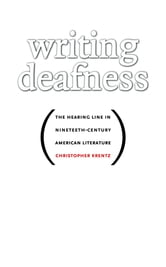Writing Deafness - The Hearing Line in Nineteenth-Century American Literature ebook by Christopher Krentz