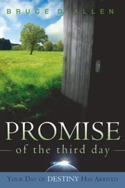 Promise Of The Third Day - Your Day of Destiny has Arrived ebook by Bruce D Allen