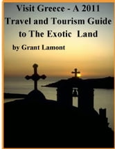 Visit Greece: A 2011 Travel and Tourism Guide to The Exotic Land ebook by Grant John Lamont