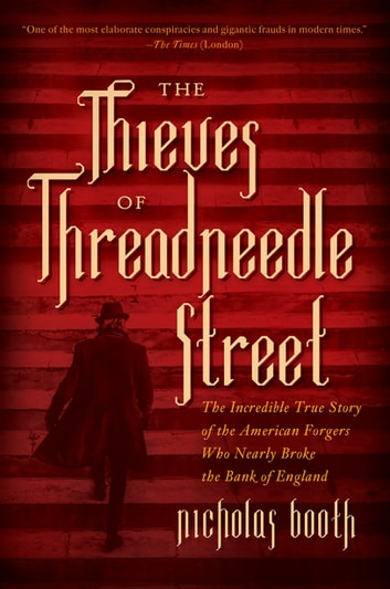 The Thieves of Threadneedle Street: The Incredible True Story of the American Forgers Who Nearly Broke the Bank of England ebook by Nicholas Booth