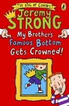 My Brother's Famous Bottom Gets Crowned! ebook by Jeremy Strong