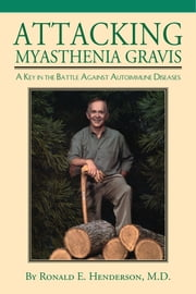 Attacking Myasthenia Gravis - A Key in the Battle Against Autoimmune Diseases ebook by Ronald Henderson
