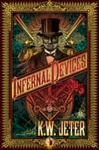Infernal Devices ebook by K W Jeter
