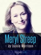 Meryl Streep, Hollywood's Favorite Actress (Hyperink's Best Little Book Series) ebook by Jackie Morrison