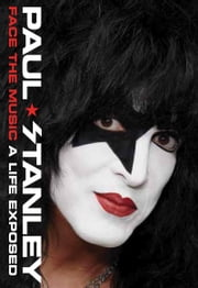 Face the Music - A Life Exposed ebook by Paul Stanley
