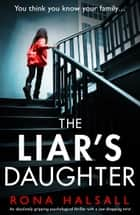 The Liar's Daughter - An absolutely gripping psychological thriller with a jaw-dropping twist ebook by Rona Halsall