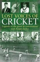 Lost Voices of Cricket ebook by Ralph Dellor
