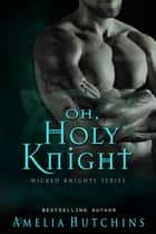 Oh, Holy Knight ebook by Amelia Hutchins