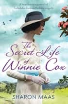 The Secret Life of Winnie Cox - Slavery, forbidden love and tragedy - spellbinding historical fiction ebook by Sharon Maas