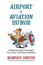 Airport & Aviation Humor ebook by Barney Smith