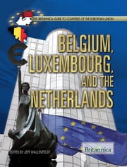 Belgium, Luxembourg, and the Netherlands ebook by Britannica Educational Publishing,Noah Tesch