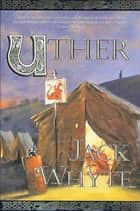 Uther ebook by Jack Whyte