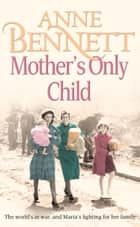 Mother's Only Child ebook by Anne Bennett