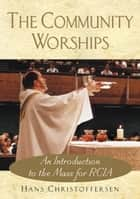 The Community Worships - An Introduction to the Mass for RCIA ebook by Christoffersen, Hans