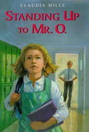 Standing Up to Mr. O. ebook by Claudia Mills