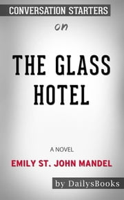 The Glass Hotel: A novel by Emily St. John Mandel: Conversation Starters ebook by dailyBooks