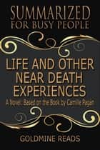 Summary: Life and Other Near-Death Experiences - Summarized for Busy People - A Novel: Based on the Book by Camille Pagán ebook by Goldmine Reads