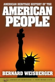 American Heritage History of the American People ebook by Bernard Weisberger