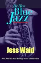 He Blew Blue Jazz - Mike Montego Series, #4 ebook by Jess Waid