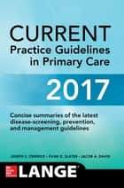 CURRENT Practice Guidelines in Primary Care 2017 ebook by Joseph S. Esherick,Evan D. Slater,Jacob David