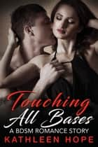Touching All Bases - A BDSM Romance Story ebook by Kathleen Hope