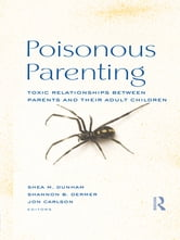 Poisonous Parenting - Toxic Relationships Between Parents and Their Adult Children ebook by
