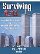 Surviving 9/11 - Impact and Experiences of Occupational Therapy Practitioners ebook by